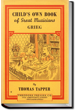 Edvard Grieg : The Story of the Boy Who Made Music in the Land of the Midnight Sun by Thomas Tapper