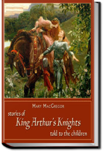 Stories of King Arthur's Knights by Mary MacGregor