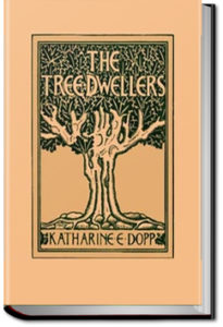 The Tree-Dwellers by Katharine Elizabeth Dopp