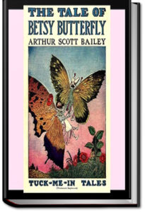 The Tale of Betsy Butterfly by Arthur Scott Bailey