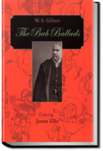 The Bab Ballads by Sir W. S. Gilbert