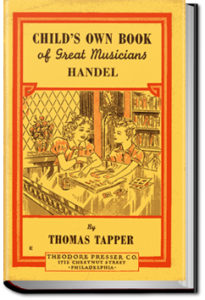 Handel : The Story of a Little Boy who Practiced in an Attic by Thomas Tapper