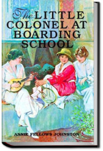 The Little Colonel at Boarding-School by Annie F. Johnston