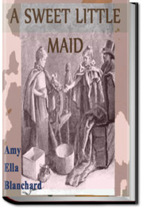A Sweet Little Maid by Amy Ella Blanchard
