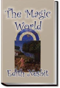 The Magic World by E. Nesbit