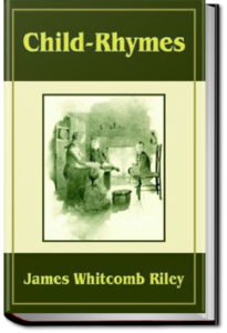 Selected Riley Child-Rhymes by James Whitcomb Riley