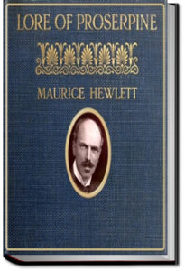 Lore of Proserpine by Maurice Henry Hewlett