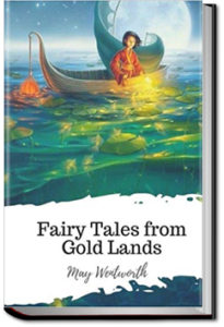 Fairy Tales From Gold Lands - Volume 1 by May Wentworth