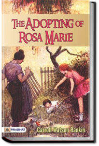 The Adopting of Rosa Marie by Carroll Watson Rankin