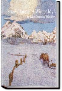 Snow-Bound: A Winter Idyl by John Greenleaf Whittier
