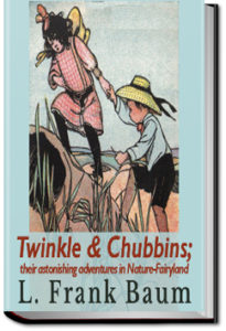 Twinkle and Chubbins by L. Frank Baum