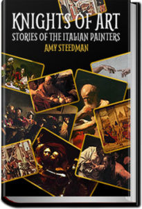 Knights of Art - Stories of the Italian Painters by Amy Steedman